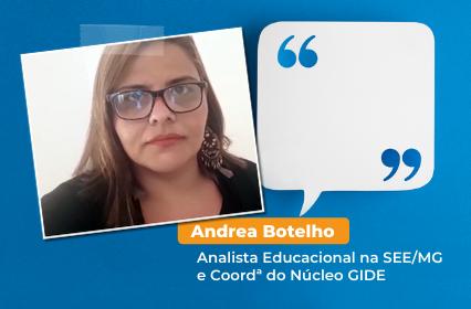 Read more about the article Depoimento de Andrea Botelho, Analista Educacional na SEE/MG e Coordª do Núcleo GIDE