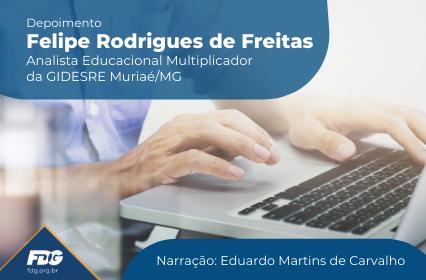 Depoimento do Analista Educacional e Multiplicador da GIDE – SRE Muriaé/MG, Felipe Rodrigues de Freitas